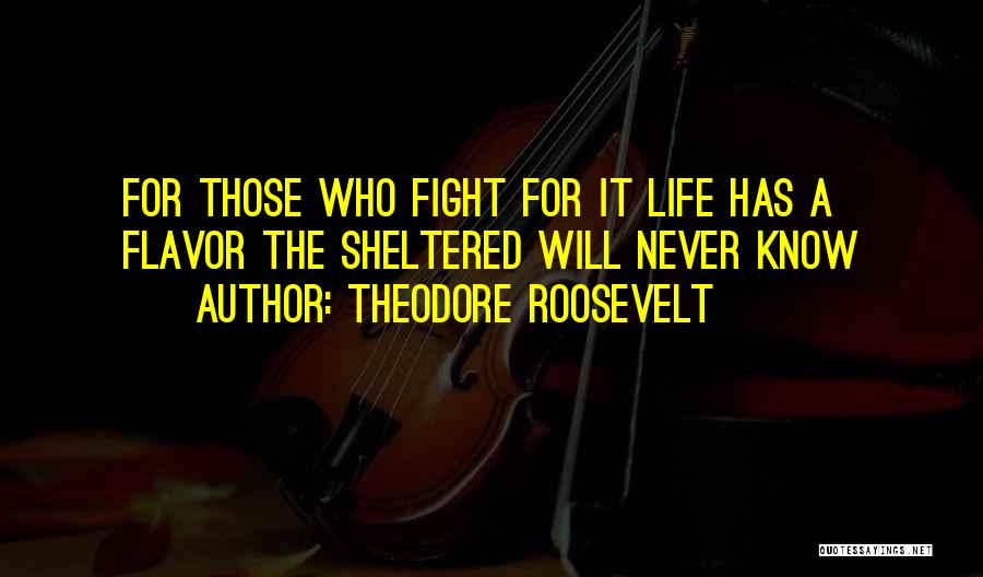 Sheltered Life Quotes By Theodore Roosevelt