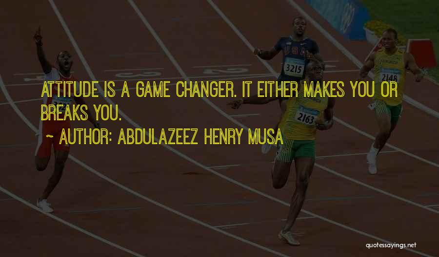 She's A Game Changer Quotes By Abdulazeez Henry Musa