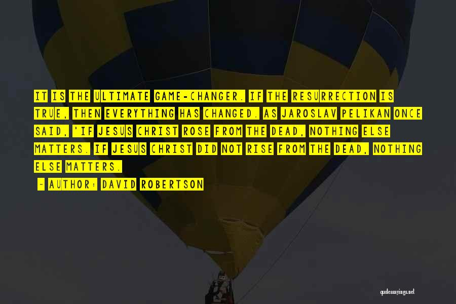 She's A Game Changer Quotes By David Robertson