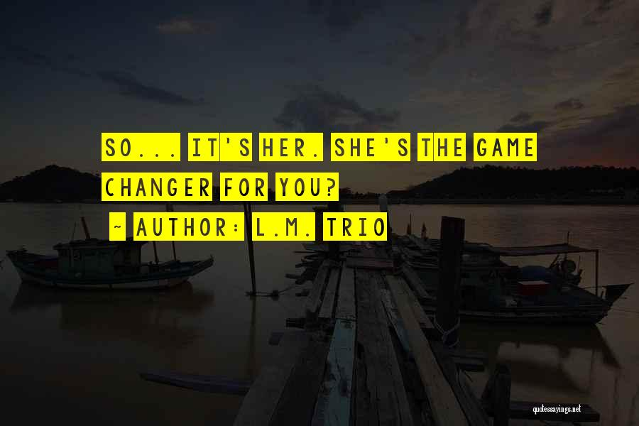 She's A Game Changer Quotes By L.M. Trio