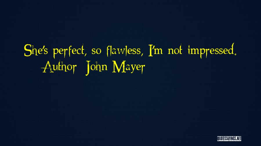 She's Flawless Quotes By John Mayer