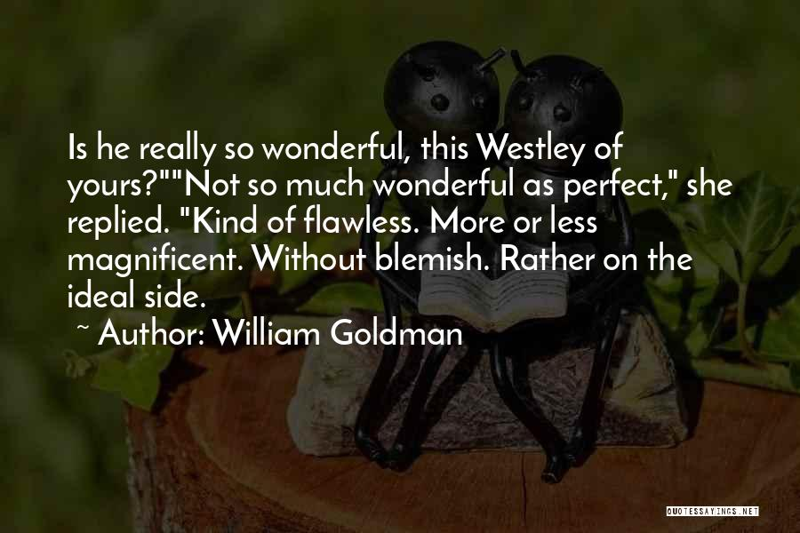 She's Flawless Quotes By William Goldman