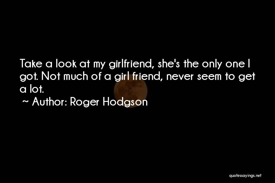 She's My Only One Quotes By Roger Hodgson