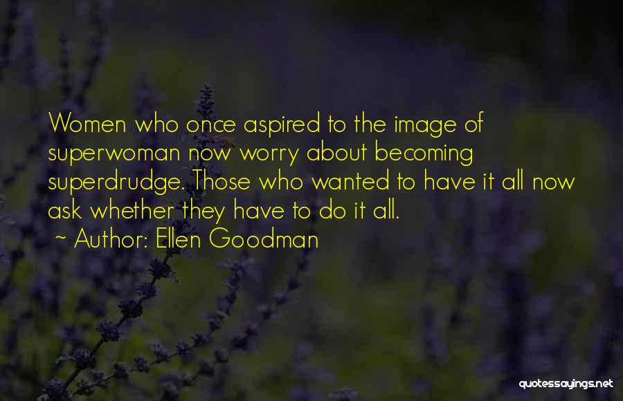 She's My Superwoman Quotes By Ellen Goodman