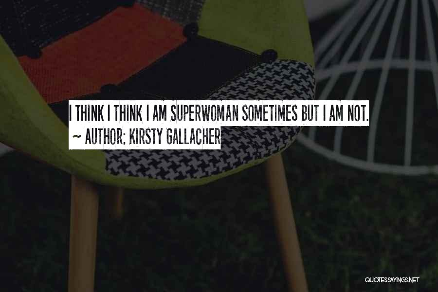 She's My Superwoman Quotes By Kirsty Gallacher