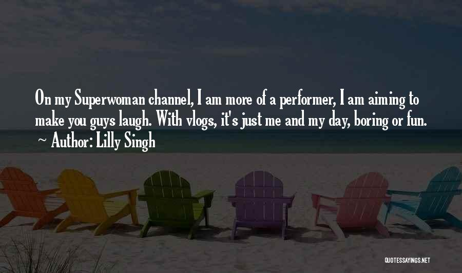 She's My Superwoman Quotes By Lilly Singh