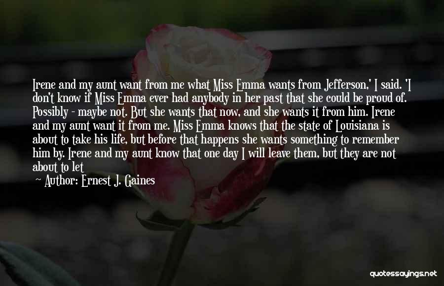 She's Not Proud Of Me Quotes By Ernest J. Gaines
