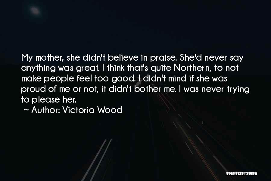 She's Not Proud Of Me Quotes By Victoria Wood