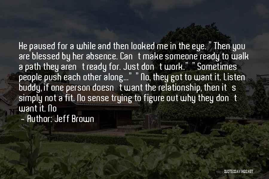 She's Not Ready For A Relationship Quotes By Jeff Brown