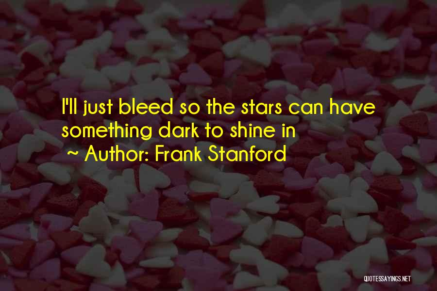 Shining Stars Quotes By Frank Stanford