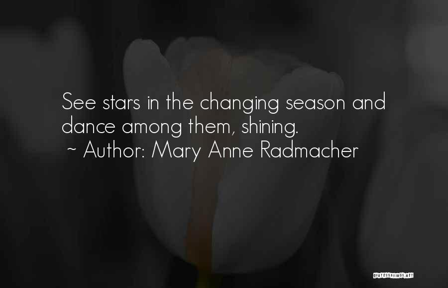 Shining Stars Quotes By Mary Anne Radmacher
