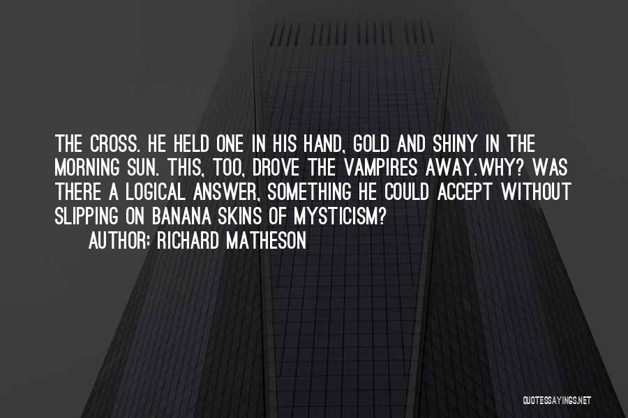 Shiny Morning Quotes By Richard Matheson