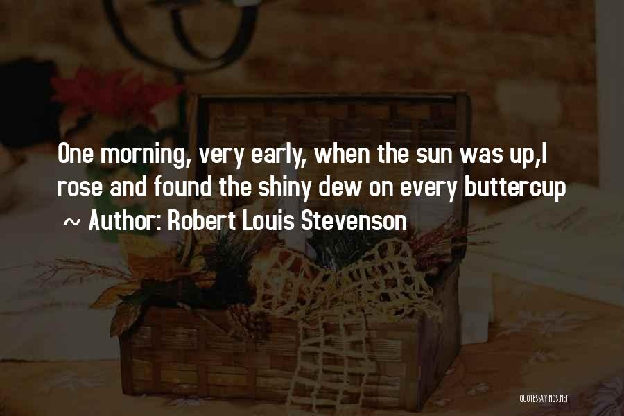 Shiny Morning Quotes By Robert Louis Stevenson