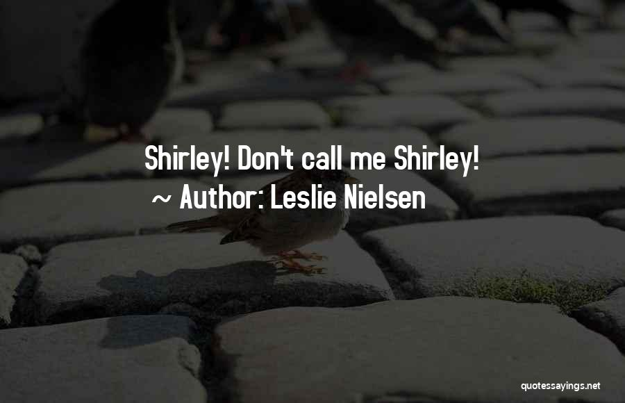 Shirley Quotes By Leslie Nielsen