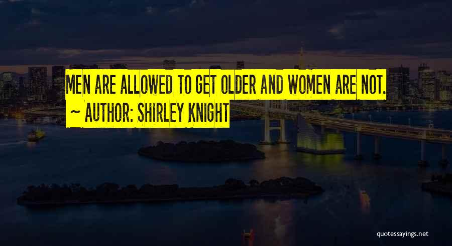 Shirley Quotes By Shirley Knight