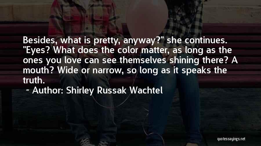 Shirley Quotes By Shirley Russak Wachtel