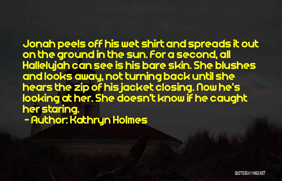 Shirtless Quotes By Kathryn Holmes
