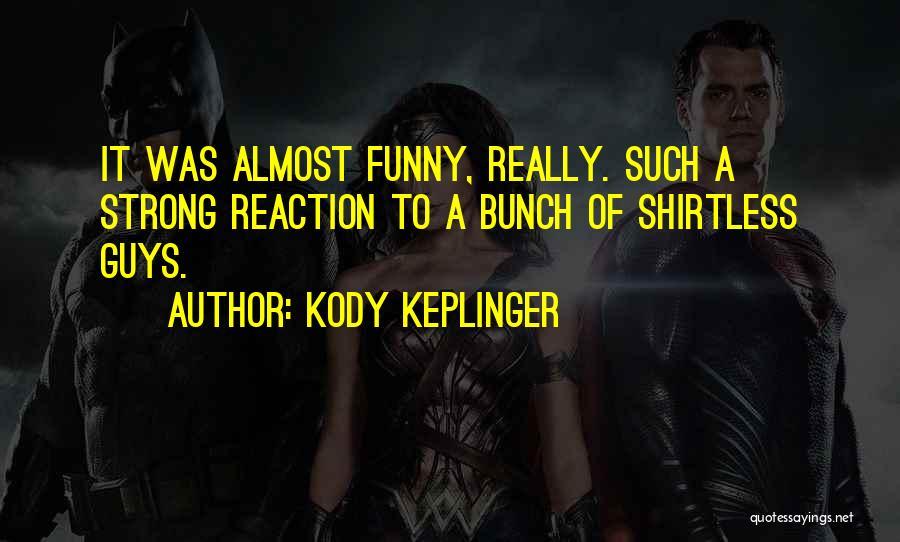 Shirtless Quotes By Kody Keplinger