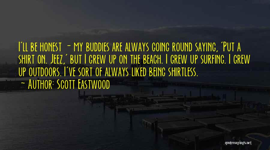 Shirtless Quotes By Scott Eastwood