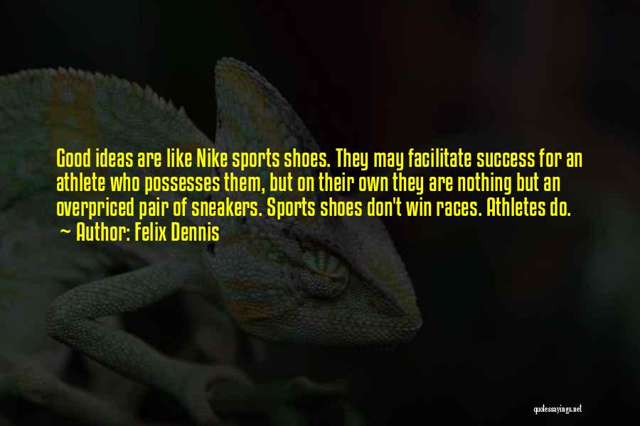 Shoes And Success Quotes By Felix Dennis