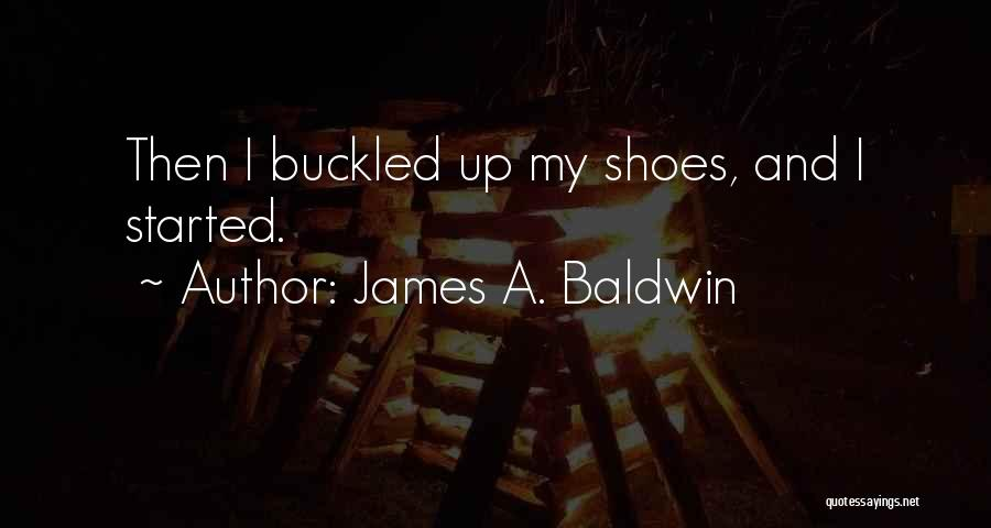 Shoes Inspirational Quotes By James A. Baldwin
