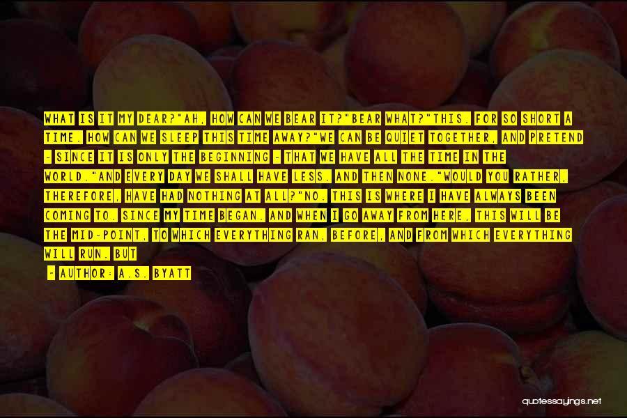Short Beginning Quotes By A.S. Byatt