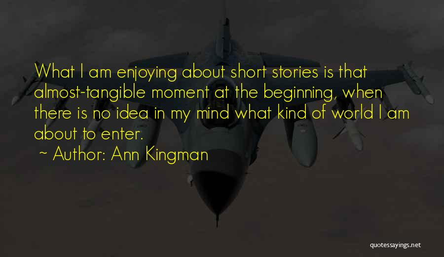 Short Beginning Quotes By Ann Kingman