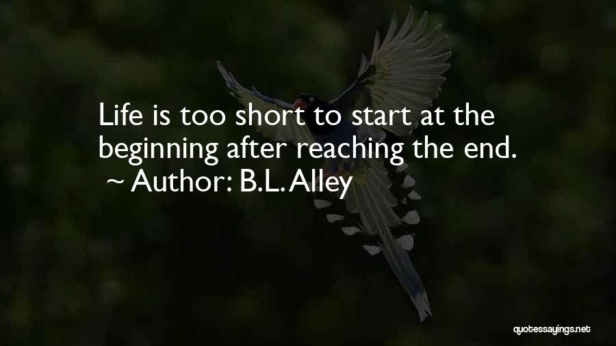 Short Beginning Quotes By B.L. Alley