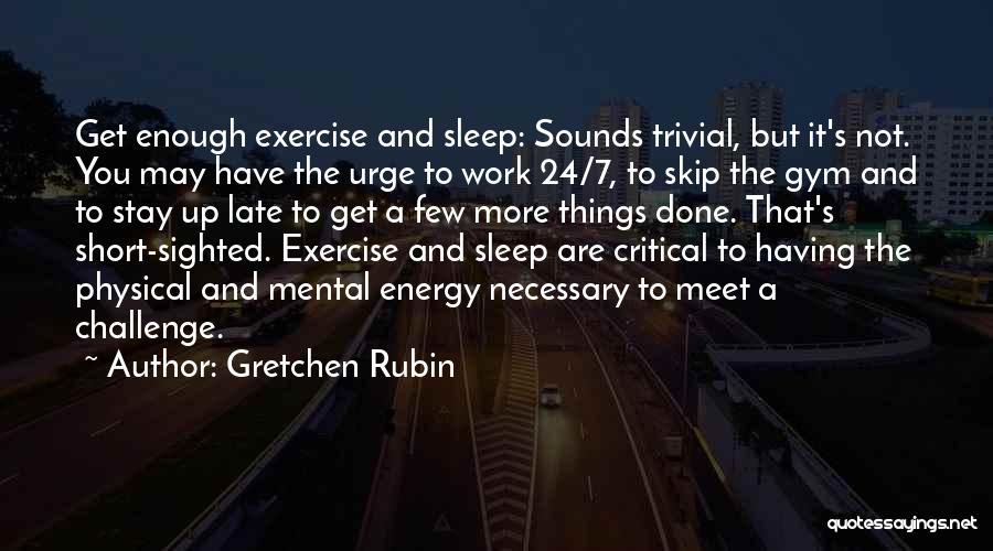 Short Challenges Quotes By Gretchen Rubin