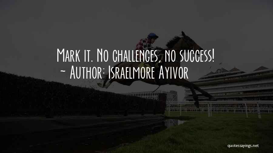 Short Challenges Quotes By Israelmore Ayivor