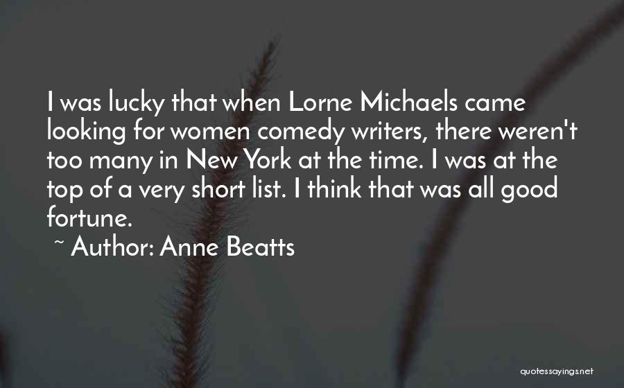 Short Good Time Quotes By Anne Beatts