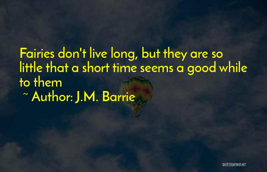Short Good Time Quotes By J.M. Barrie