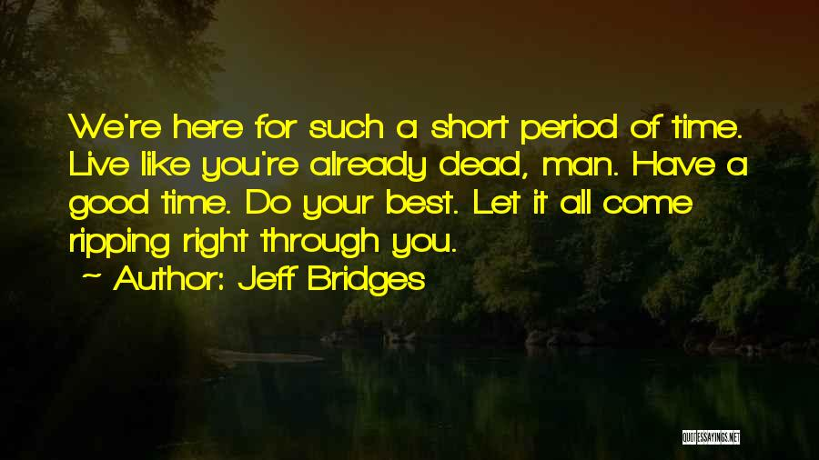 Short Good Time Quotes By Jeff Bridges