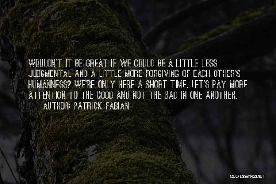 Short Good Time Quotes By Patrick Fabian