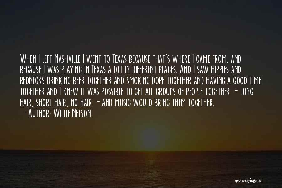 Short Good Time Quotes By Willie Nelson
