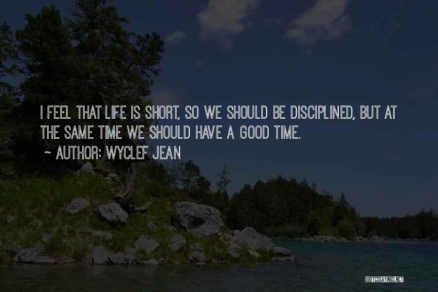 Short Good Time Quotes By Wyclef Jean