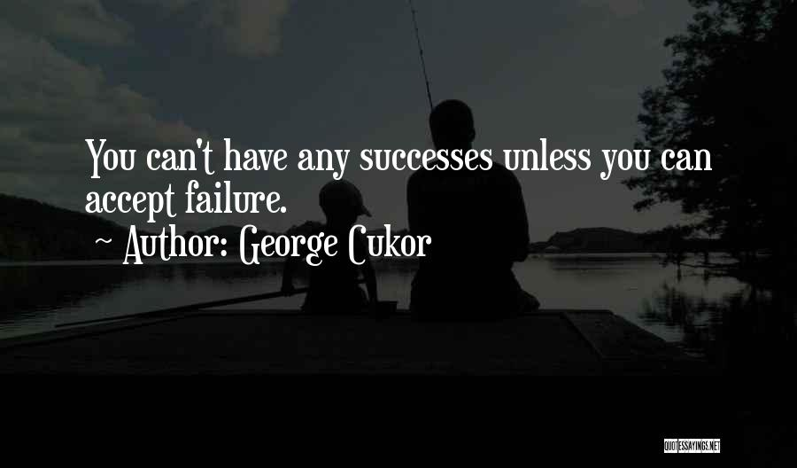 Short Inspirational Attitude Quotes By George Cukor