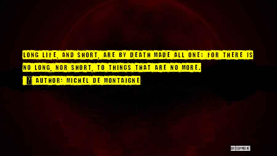 Short Life And Death Quotes By Michel De Montaigne