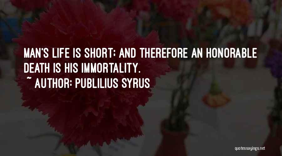 Short Life And Death Quotes By Publilius Syrus