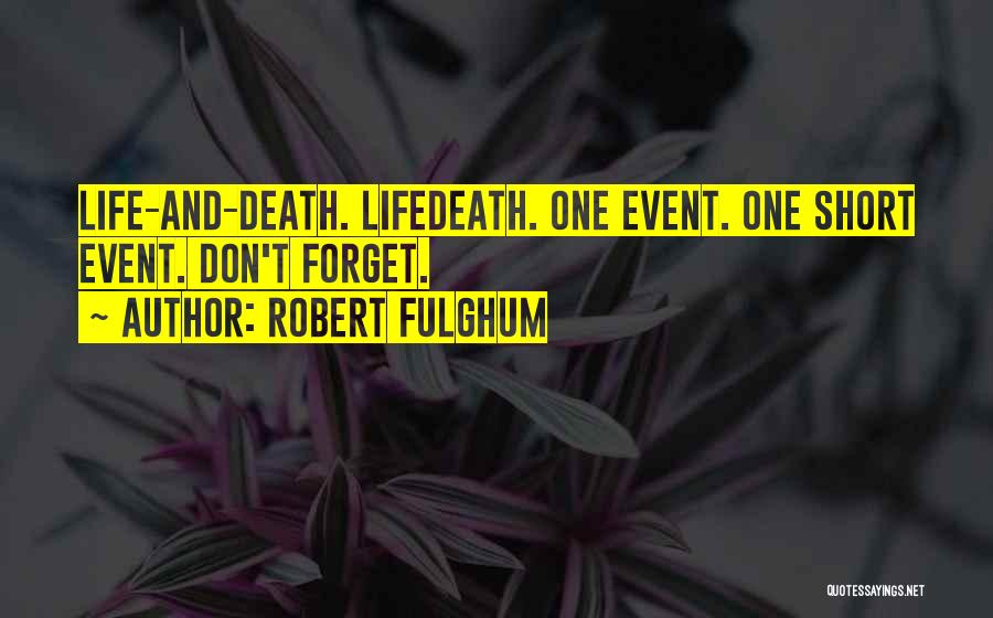 Short Life And Death Quotes By Robert Fulghum