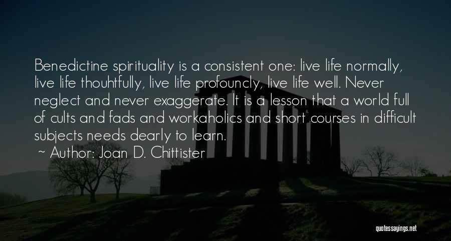 Short Life Lesson Quotes By Joan D. Chittister
