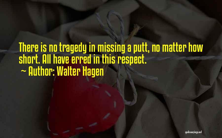 Short Missing Him Quotes By Walter Hagen