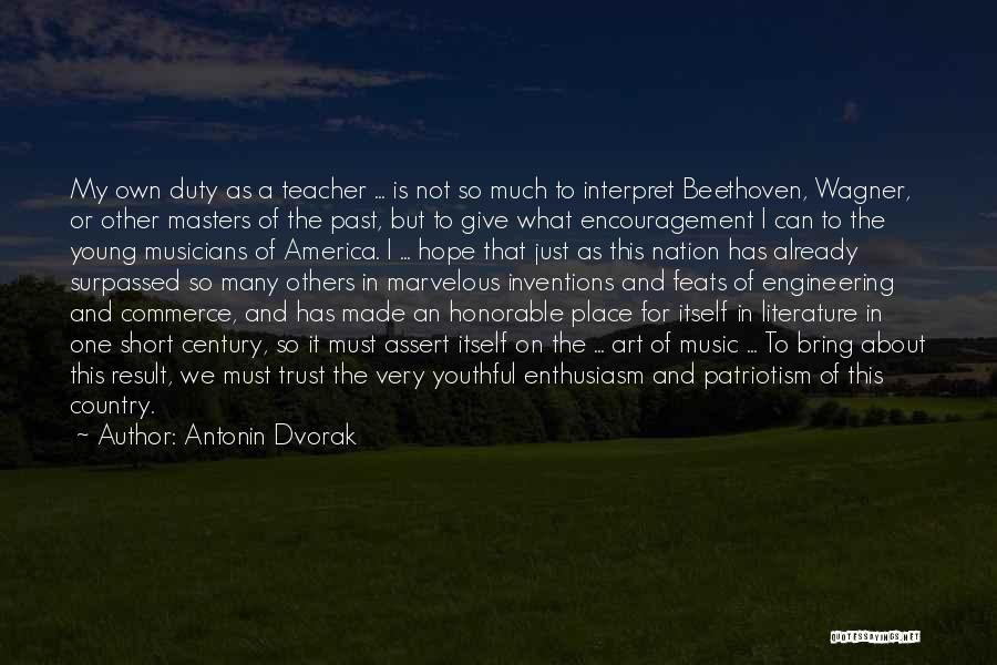 Short Music Teacher Quotes By Antonin Dvorak