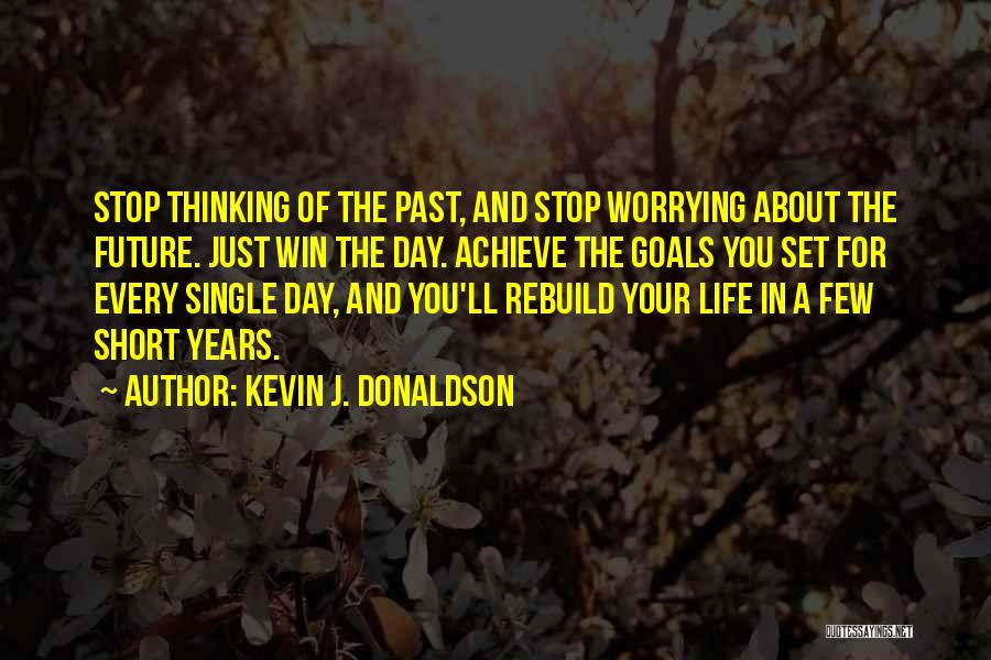 Short Stop Worrying Quotes By Kevin J. Donaldson