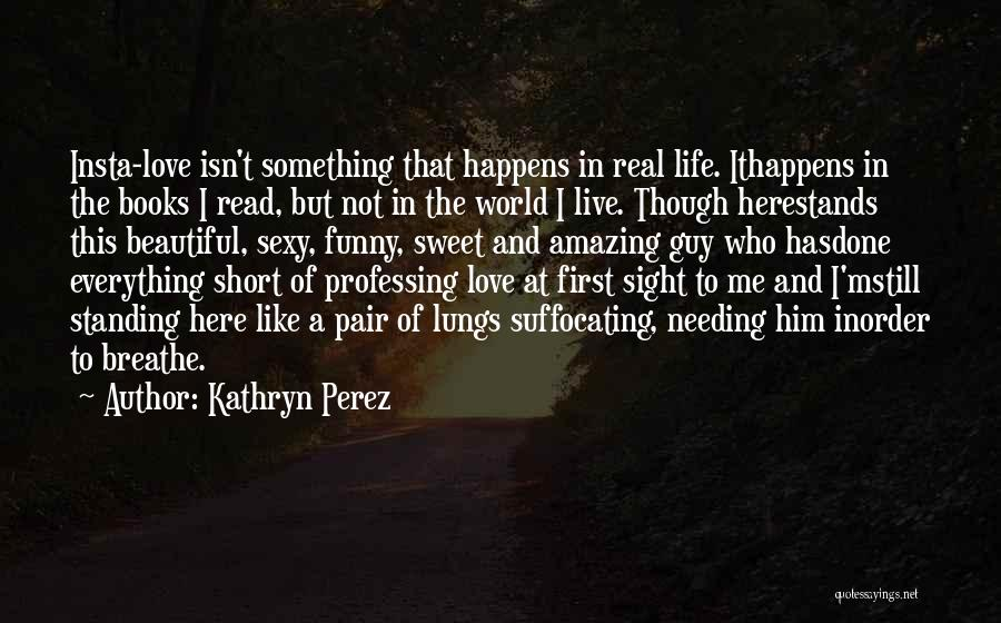Short Sweet And Funny Quotes By Kathryn Perez