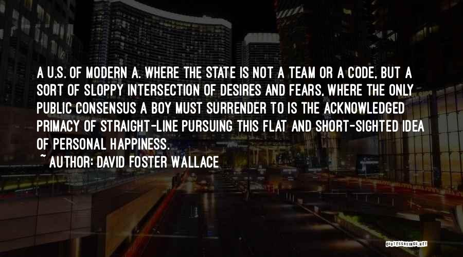 Short Team Quotes By David Foster Wallace
