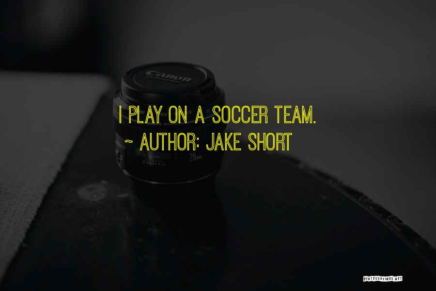 Short Team Quotes By Jake Short