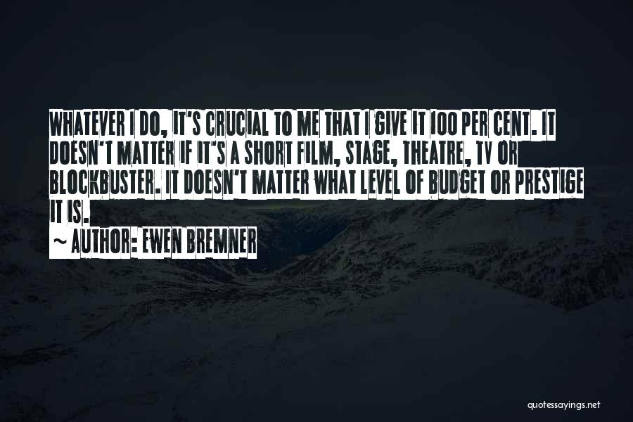 Short Theatre Quotes By Ewen Bremner
