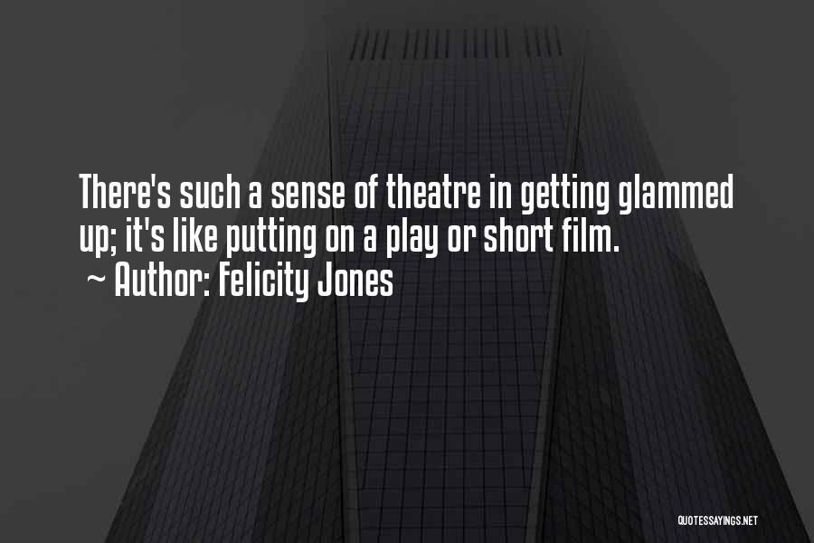 Short Theatre Quotes By Felicity Jones