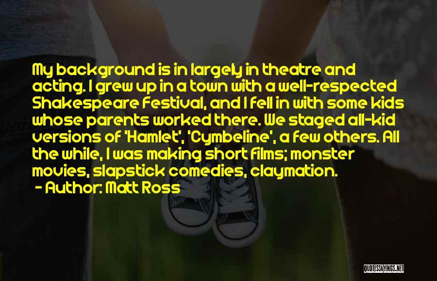 Short Theatre Quotes By Matt Ross